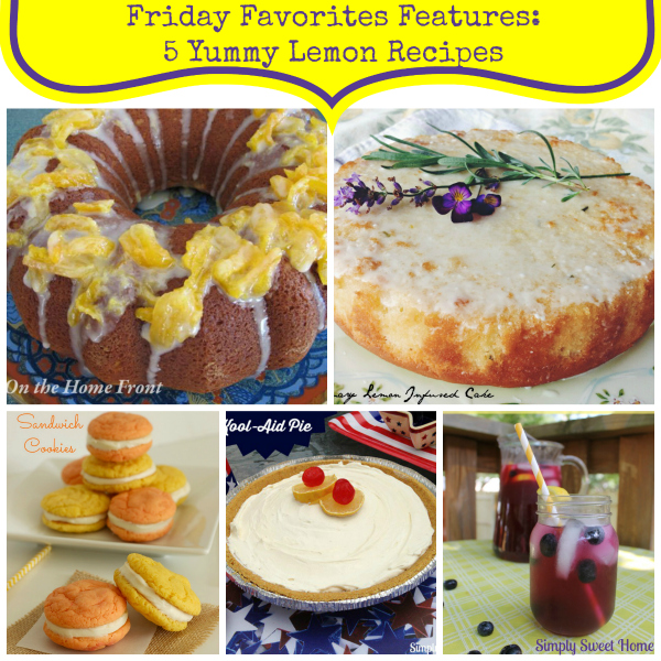 Friday Favorites Features - 5 Yummy Lemon Recipes