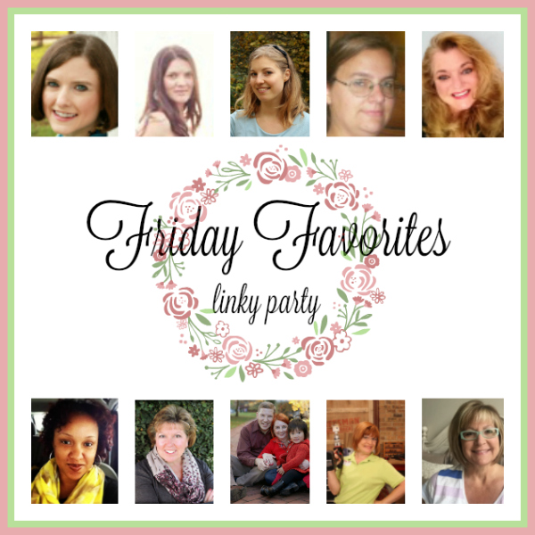 Friday Favorites Linky Party- Week 389